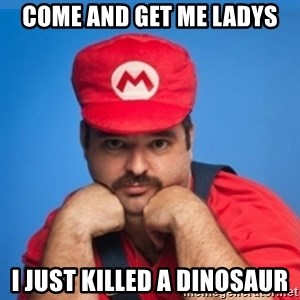 SUPERSEXYMARIO - Come and get me ladys i just killed a dinosaur