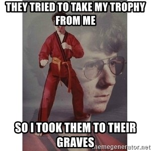 Karate Kid - They tried to take my trophy from me so i took them to their graves