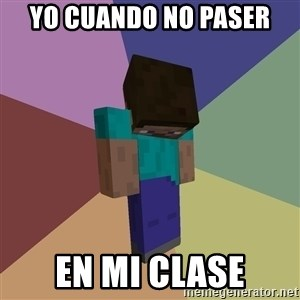 Depressed Minecraft Guy - yo cuando no paser en mi clase