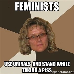 Annoyingmom - Feminists Use urinals  and stand while taking a piss