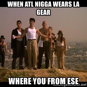 Blood in blood out - When ATL nigga wears LA gear Where you from ese