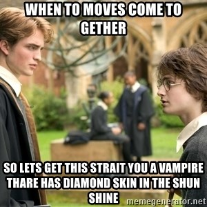 Harry Potter  - when to moves come to gether so lets get this strait you a vampire thare has DIAMOND skin in the shun shine