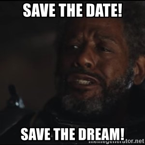 Saw Gerrera - Save the date! Save the dream!