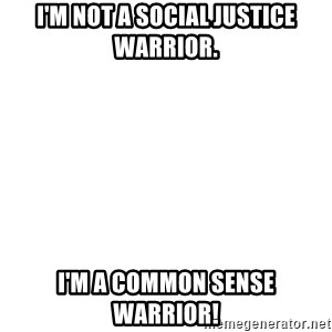 Blank Template - I'm not a social justice warrior. I'm a common sense warrior!
