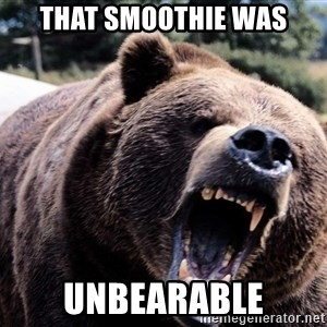 Bear week - THAT SMOOTHIE WAS UNBEARABLE