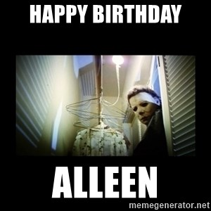 Michael Myers - Happy Birthday  Alleen