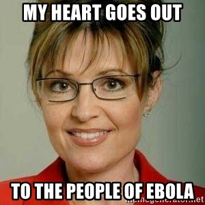 Sarah Palin - my heart goes out to the people of ebola