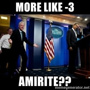 Inappropriate Timing Bill Clinton - More like -3 AMIRITE??