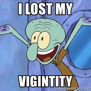 Guess What Squidward - i lost my  vigintity
