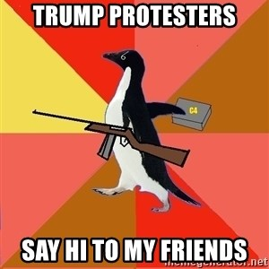 Socially Fed Up Penguin - Trump protesters Say hi to my friends