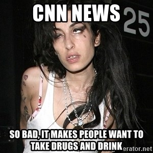 Amy Winehouse - cnn news so bad, it makes people want to take drugs and drink