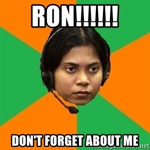 Stereotypical Indian Telemarketer - RON!!!!!! Don't forget about me