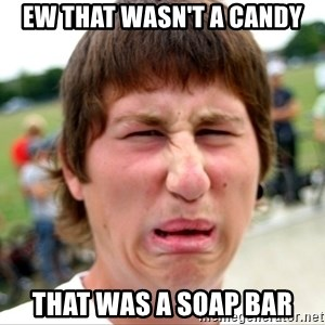 Disgusted Nigel - Ew that wasn't a candy That was a soap bar