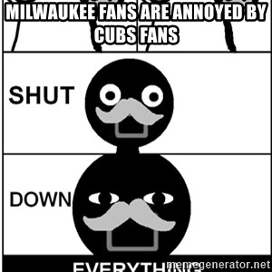 Shut Down Everything - Milwaukee fans are annoyed by Cubs fans