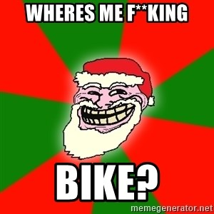 Santa Claus Troll Face - wheres me f**king bike?