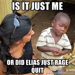 Skeptical African Child - Is it just me or did elias just rage quit