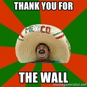 Successful Mexican - Thank you for The wall