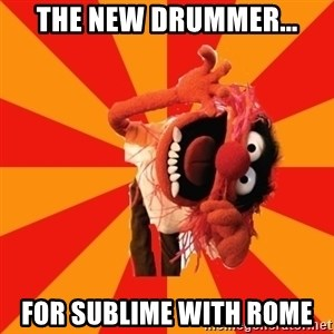 Animal Muppet - The new drummer... For sublime with rome