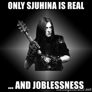 Black Metal - only sjuhina is real ... and j0blessness