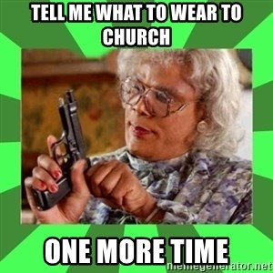 Madea - Tell me what to wear to Church One More time