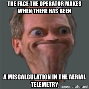 Housella ei suju - the face the operator makes when there has been  a miscalculation in the aerial telemetry