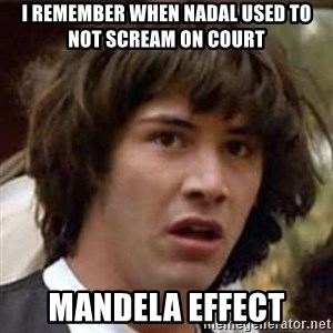 Conspiracy Guy - I REMEMBER when nadal used to not scream on court mandela effect
