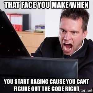 Angry Computer User - That face you make when you start raging cause you cant figure out the code right