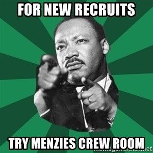 Martin Luther King jr.  - For new recruits  Try Menzies crew room