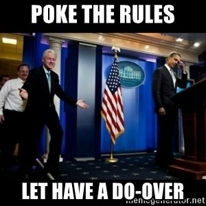 Inappropriate Timing Bill Clinton - Poke the rules Let have a do-over