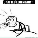 Cereal Guy Spit - crafted legendary!!!