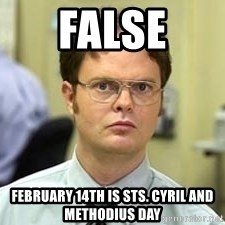 Dwight Shrute - FALSE February 14th is Sts. Cyril and Methodius Day