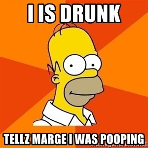 Homer Advice - i is drunk  tellz marge i was pooping