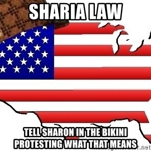 Scumbag America - Sharia law Tell sharon in the bikini protesting what that means