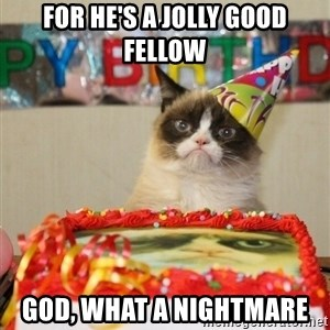 Grumpy Cat Birthday hat - For he's a jolly good fellow God, what a nightmare