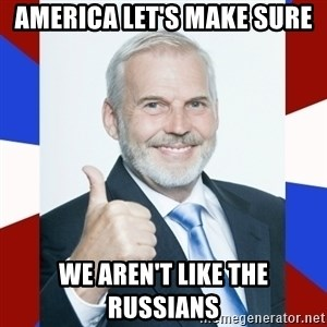 Idiot Anti-Communist Guy - america let's make sure we aren't like the russians