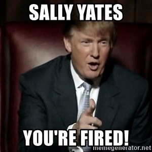 Donald Trump - Sally Yates You're fired!