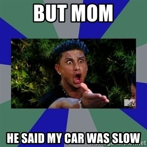 jersey shore - But mom He said my car was slow