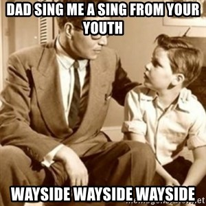 father son  - Dad sing me a sing from your youth WAYSIDE WAYSIDE WAYSIDE