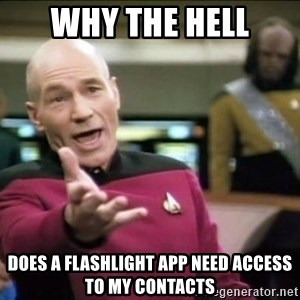Why the fuck - Why the hell does a flashlight app need access to my contacts