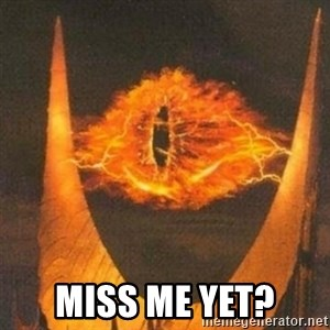 Eye of Sauron -  Miss me yet?