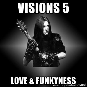 Black Metal - Visions 5 Love & Funkyness