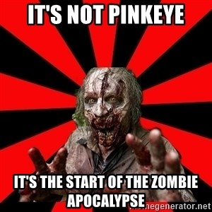Zombie - It's not Pinkeye It's the start of the zombie apocalypse