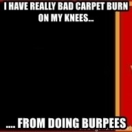 tui ad - I have really bad carpet burn on my knees... .... from doing burpees