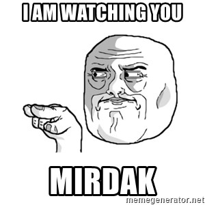 i'm watching you meme - i AM WATCHING YOU MIRDAK