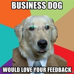 Business Dog - Business Dog  Would love your feedback