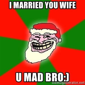 Santa Claus Troll Face - i married you wife u mad bro:)