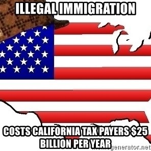 Scumbag America - illegal immigration costs california tax payers $25 billion per year