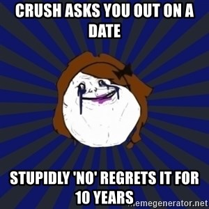 Forever Alone Girl - Crush asks you out on a date  Stupidly 'no' regrets it for 10 years