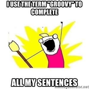 """clean all the things blank template - I use the term """"groovy"""" to complete all my sentences"""