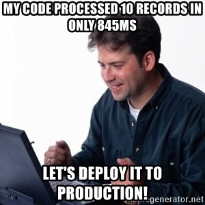 Net Noob - my code processed 10 records in only 845ms Let's deploy it to production!